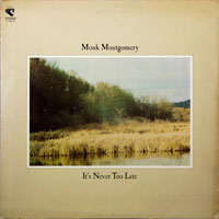 MONK MONTGOMMERY  -  IT'S NEVER TOO LATE - januari - 1970