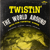 TWISTIN' KINGS  -  TWISTIN' THE WORLD AROUND - december - 1961
