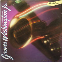 GROVER WASHINGTON JR  -  BADDEST - august - 1980