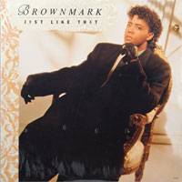 BROWNMARK  -  JUST LIKE THAT - december - 1987